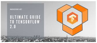 Ultimate guide to Tensorflow 2.0 Python
